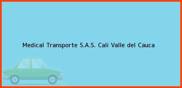 Teléfono, Dirección y otros datos de contacto para Medical Transporte S.A.S., Cali, Valle del Cauca, Colombia