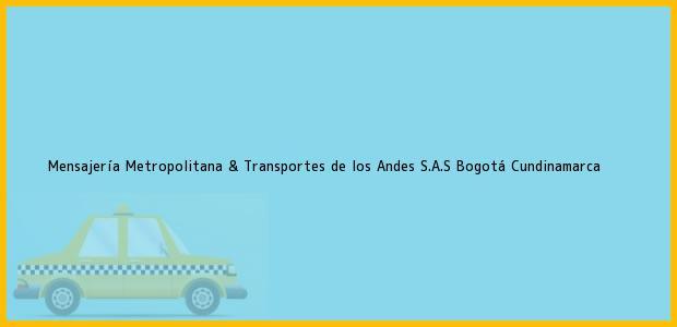 Teléfono, Dirección y otros datos de contacto para Mensajería Metropolitana & Transportes de los Andes S.A.S, Bogotá, Cundinamarca, Colombia