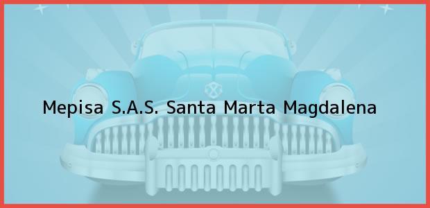 Teléfono, Dirección y otros datos de contacto para Mepisa S.A.S., Santa Marta, Magdalena, Colombia
