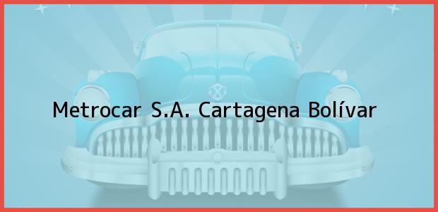 Teléfono, Dirección y otros datos de contacto para Metrocar S.A., Cartagena, Bolívar, Colombia