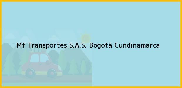 Teléfono, Dirección y otros datos de contacto para Mf Transportes S.A.S., Bogotá, Cundinamarca, Colombia