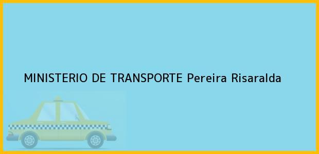 Teléfono, Dirección y otros datos de contacto para MINISTERIO DE TRANSPORTE, Pereira, Risaralda, Colombia