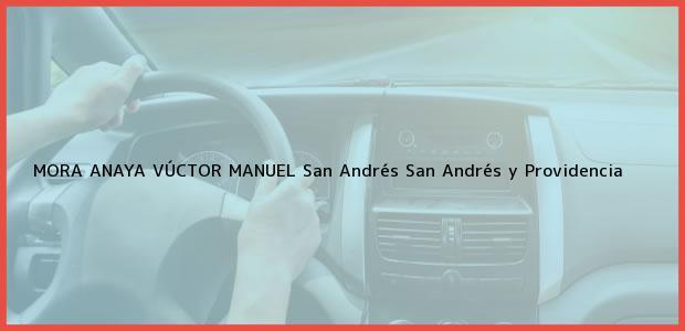 Teléfono, Dirección y otros datos de contacto para MORA ANAYA VÚCTOR MANUEL, San Andrés, San Andrés y Providencia, Colombia