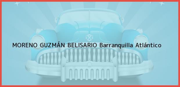 Teléfono, Dirección y otros datos de contacto para MORENO GUZMÁN BELISARIO, Barranquilla, Atlántico, Colombia