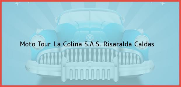 Teléfono, Dirección y otros datos de contacto para Moto Tour La Colina S.A.S., Risaralda, Caldas, Colombia