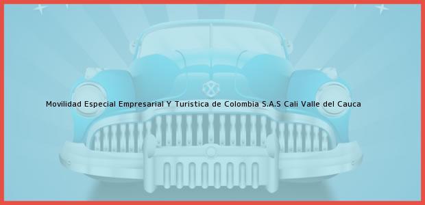 Teléfono, Dirección y otros datos de contacto para Movilidad Especial Empresarial Y Turistica de Colombia S.A.S, Cali, Valle del Cauca, Colombia