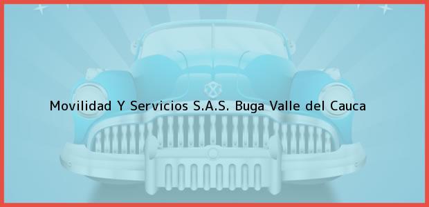 Teléfono, Dirección y otros datos de contacto para Movilidad Y Servicios S.A.S., Buga, Valle del Cauca, Colombia