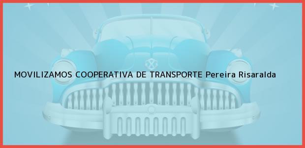 Teléfono, Dirección y otros datos de contacto para MOVILIZAMOS COOPERATIVA DE TRANSPORTE, Pereira, Risaralda, Colombia