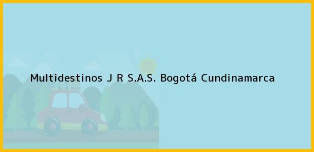 Teléfono, Dirección y otros datos de contacto para Multidestinos J R S.A.S., Bogotá, Cundinamarca, Colombia