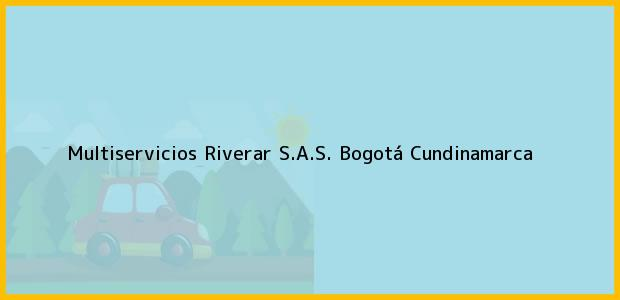 Teléfono, Dirección y otros datos de contacto para Multiservicios Riverar S.A.S., Bogotá, Cundinamarca, Colombia