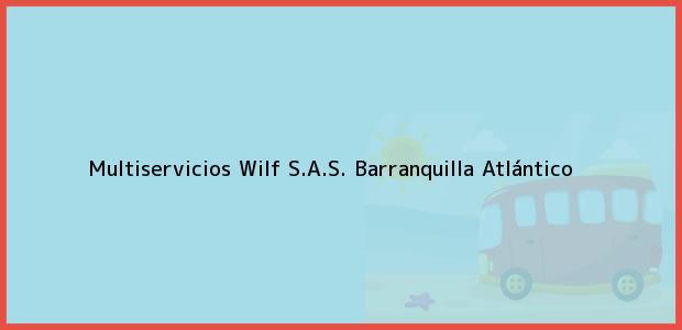Teléfono, Dirección y otros datos de contacto para Multiservicios Wilf S.A.S., Barranquilla, Atlántico, Colombia
