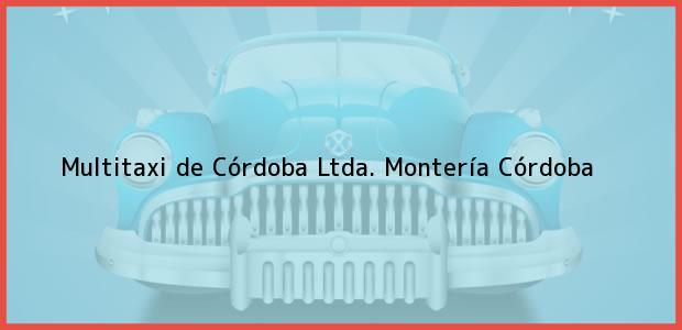 Teléfono, Dirección y otros datos de contacto para Multitaxi de Córdoba Ltda., Montería, Córdoba, Colombia