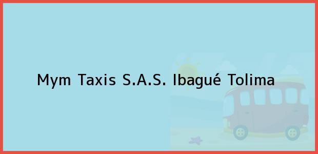 Teléfono, Dirección y otros datos de contacto para Mym Taxis S.A.S., Ibagué, Tolima, Colombia