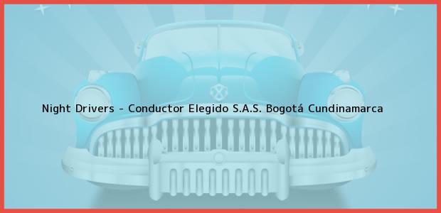 Teléfono, Dirección y otros datos de contacto para Night Drivers - Conductor Elegido S.A.S., Bogotá, Cundinamarca, Colombia