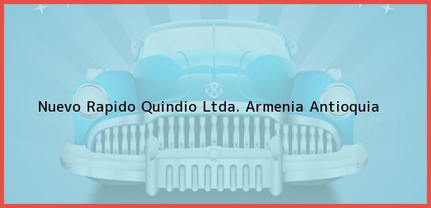 Teléfono, Dirección y otros datos de contacto para Nuevo Rapido Quindio Ltda., Armenia, Antioquia, Colombia