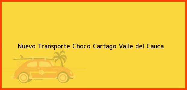 Teléfono, Dirección y otros datos de contacto para Nuevo Transporte Choco, Cartago, Valle del Cauca, Colombia