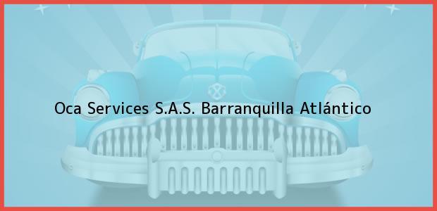 Teléfono, Dirección y otros datos de contacto para Oca Services S.A.S., Barranquilla, Atlántico, Colombia