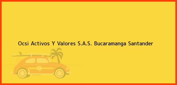 Teléfono, Dirección y otros datos de contacto para Ocsi Activos Y Valores S.A.S., Bucaramanga, Santander, Colombia