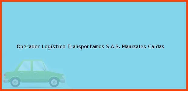 Teléfono, Dirección y otros datos de contacto para Operador Logístico Transportamos S.A.S., Manizales, Caldas, Colombia
