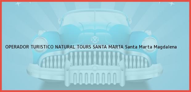 Teléfono, Dirección y otros datos de contacto para OPERADOR TURISTICO NATURAL TOURS SANTA MARTA, Santa Marta, Magdalena, Colombia