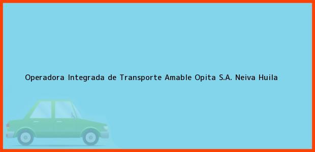 Teléfono, Dirección y otros datos de contacto para Operadora Integrada de Transporte Amable Opita S.A., Neiva, Huila, Colombia