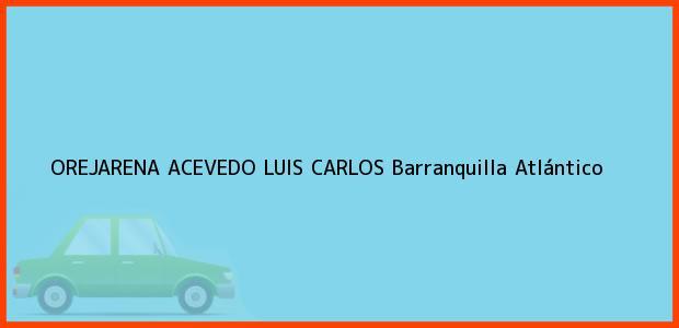 Teléfono, Dirección y otros datos de contacto para OREJARENA ACEVEDO LUIS CARLOS, Barranquilla, Atlántico, Colombia