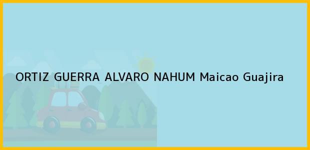 Teléfono, Dirección y otros datos de contacto para ORTIZ GUERRA ALVARO NAHUM, Maicao, Guajira, Colombia