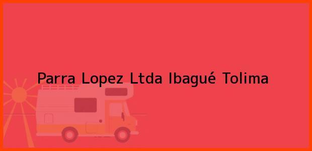 Teléfono, Dirección y otros datos de contacto para Parra Lopez Ltda, Ibagué, Tolima, Colombia