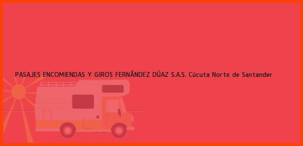 Teléfono, Dirección y otros datos de contacto para PASAJES ENCOMIENDAS Y GIROS FERNÃNDEZ DÚAZ S.A.S., Cúcuta, Norte de Santander, Colombia