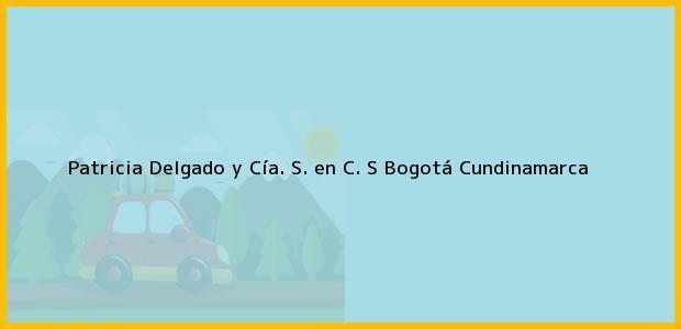 Teléfono, Dirección y otros datos de contacto para Patricia Delgado y Cía. S. en C. S, Bogotá, Cundinamarca, Colombia
