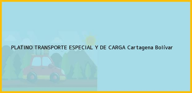 Teléfono, Dirección y otros datos de contacto para PLATINO TRANSPORTE ESPECIAL Y DE CARGA, Cartagena, Bolívar, Colombia