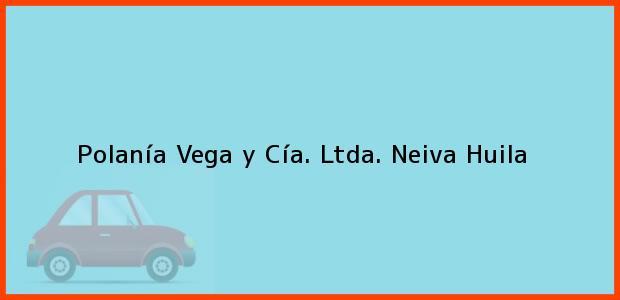 Teléfono, Dirección y otros datos de contacto para Polanía Vega y Cía. Ltda., Neiva, Huila, Colombia