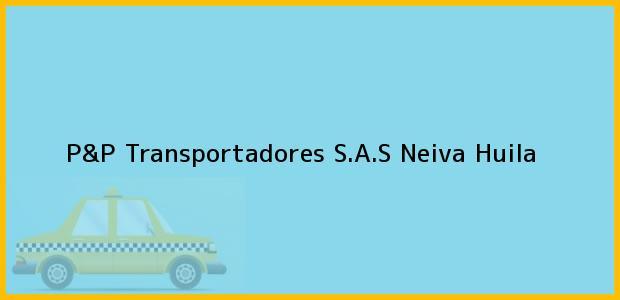 Teléfono, Dirección y otros datos de contacto para P&P Transportadores S.A.S, Neiva, Huila, Colombia