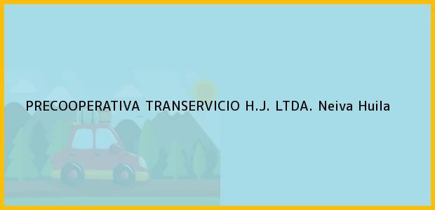 Teléfono, Dirección y otros datos de contacto para PRECOOPERATIVA TRANSERVICIO H.J. LTDA., Neiva, Huila, Colombia