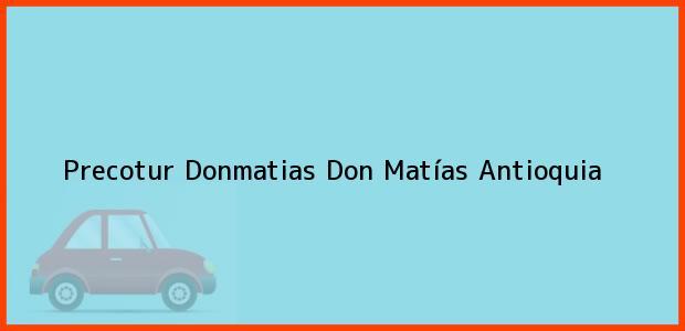 Teléfono, Dirección y otros datos de contacto para Precotur Donmatias, Don Matías, Antioquia, Colombia