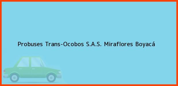 Teléfono, Dirección y otros datos de contacto para Probuses Trans-Ocobos S.A.S., Miraflores, Boyacá, Colombia