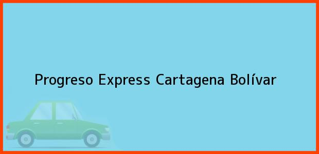 Teléfono, Dirección y otros datos de contacto para Progreso Express, Cartagena, Bolívar, Colombia