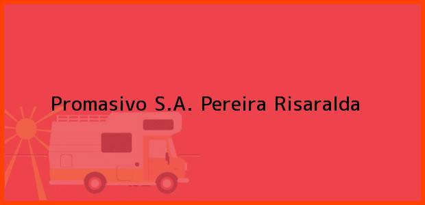 Teléfono, Dirección y otros datos de contacto para Promasivo S.A., Pereira, Risaralda, Colombia