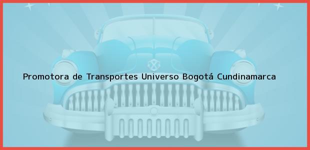 Teléfono, Dirección y otros datos de contacto para Promotora de Transportes Universo, Bogotá, Cundinamarca, Colombia