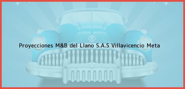 Teléfono, Dirección y otros datos de contacto para Proyecciones M&B del Llano S.A.S, Villavicencio, Meta, Colombia