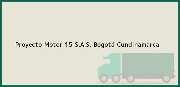 Teléfono, Dirección y otros datos de contacto para Proyecto Motor 15 S.A.S., Bogotá, Cundinamarca, Colombia