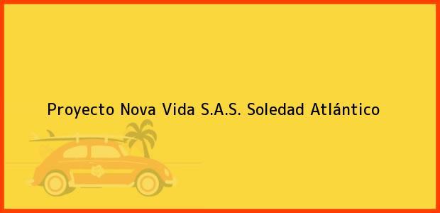 Teléfono, Dirección y otros datos de contacto para Proyecto Nova Vida S.A.S., Soledad, Atlántico, Colombia