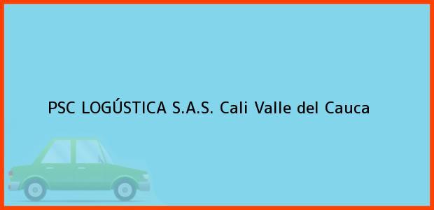 Teléfono, Dirección y otros datos de contacto para PSC LOGÚSTICA S.A.S., Cali, Valle del Cauca, Colombia