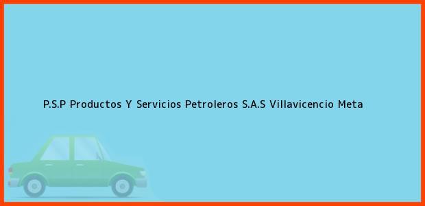 Teléfono, Dirección y otros datos de contacto para P.S.P Productos Y Servicios Petroleros S.A.S, Villavicencio, Meta, Colombia