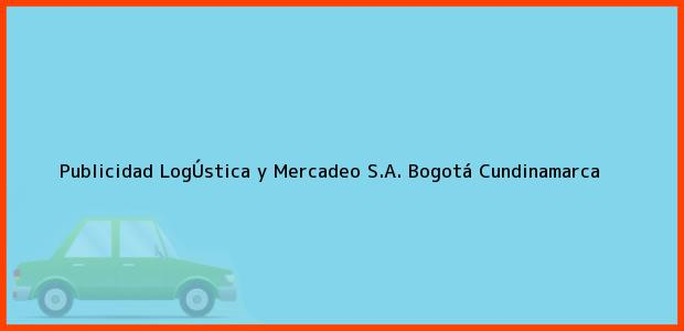 Teléfono, Dirección y otros datos de contacto para Publicidad LogÚstica y Mercadeo S.A., Bogotá, Cundinamarca, Colombia