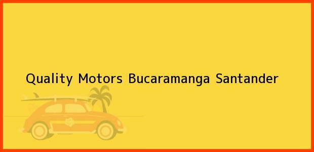 Teléfono, Dirección y otros datos de contacto para Quality Motors, Bucaramanga, Santander, Colombia