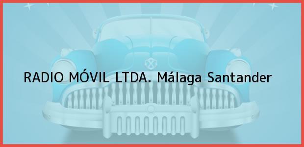 Teléfono, Dirección y otros datos de contacto para RADIO MÓVIL LTDA., Málaga, Santander, Colombia