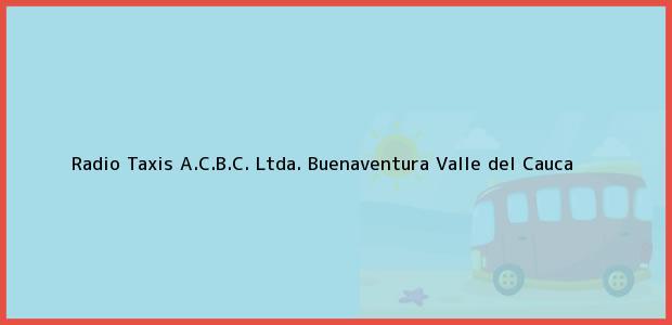Teléfono, Dirección y otros datos de contacto para Radio Taxis A.C.B.C. Ltda., Buenaventura, Valle del Cauca, Colombia