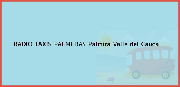Teléfono, Dirección y otros datos de contacto para RADIO TAXIS PALMERAS, Palmira, Valle del Cauca, Colombia