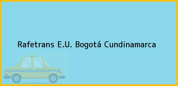 Teléfono, Dirección y otros datos de contacto para Rafetrans E.U., Bogotá, Cundinamarca, Colombia